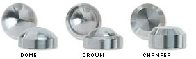 Three styles of end caps: dome, crown, and chamfer